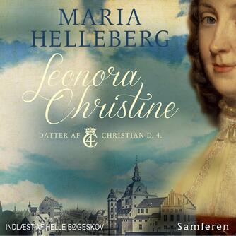 Maria Helleberg: Leonora Christine : roman