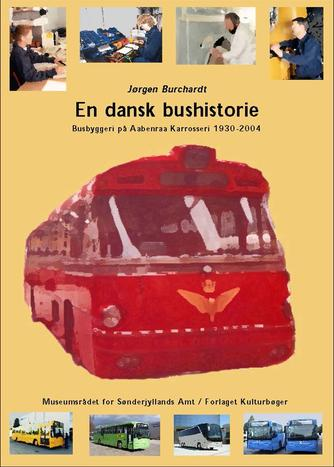 Jørgen Burchardt (f. 1946): En dansk bushistorie : busbyggeri på Aabenraa Karrosseri 1930-2004