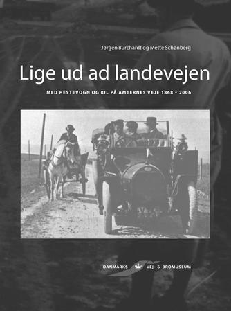 Jørgen Burchardt, Mette Schønberg: Lige ud ad landevejen : med hestevogn og bil på amternes veje 1868-2006