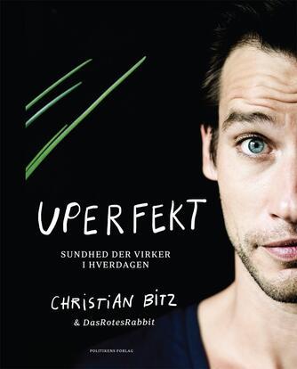 Christian Bitz: Uperfekt : sundhed der virker i hverdagen