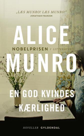 Alice Munro: En god kvindes kærlighed : noveller