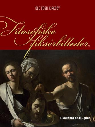 Ole Fogh Kirkeby: Filosofiske fiksérbilleder
