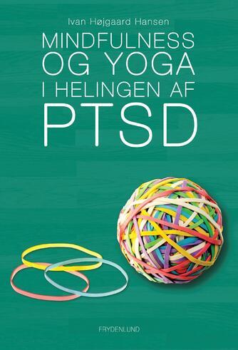 Ivan Højgaard Hansen: Mindfulness og yoga i helingen af PTSD