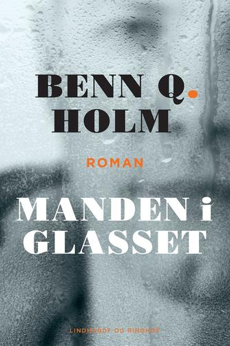Benn Q. Holm (f. 1962): Manden i glasset : roman