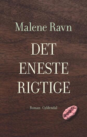 Malene Ravn (f. 1971): Det eneste rigtige : roman