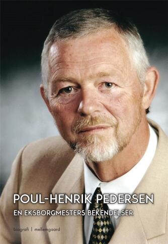 Poul-Henrik Pedersen (f. 1945): En eksborgmesters bekendelser