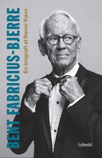 Danni Travn: Bent Fabricius-Bjerre : en biografi