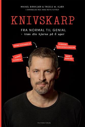 Mikael Birkkjær, Anne Mette Futtrup, Troels W. Kjær: Knivskarp : fra normal til genial - træn din hjerne på 6 uger