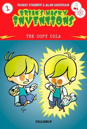 Thomas Schrøder: Brian's wacky inventions. 1, The copy cola