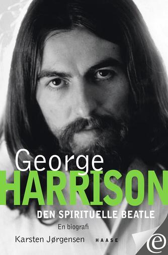 Karsten Jørgensen (f. 1955): George Harrison : den spirituelle Beatle : en biografi