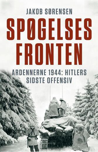Jakob Sørensen (f. 1973): Spøgelsesfronten : Ardennerne 1944: Hitlers sidste offensiv