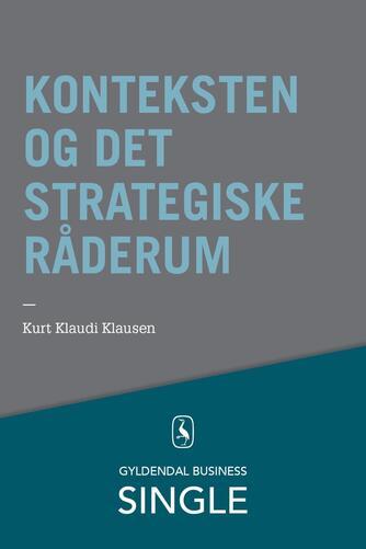 Kurt Klaudi Klausen: Konteksten og det strategiske råderum