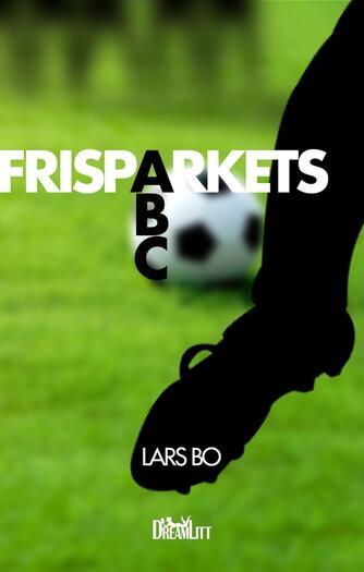 Lars Bo: Frisparkets ABC : manualen til at score på og efter frispark (Manualen)