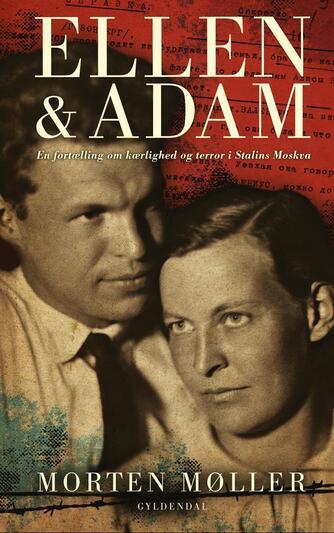 Morten Møller (f. 1978): Ellen og Adam : en fortælling om kærlighed og terror i Stalins Moskva