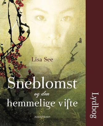 Lisa See: Sneblomst og den hemmelige vifte