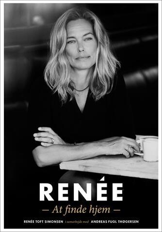 Renée Toft Simonsen, Andreas Fugl Thøgersen: Renée : at finde hjem