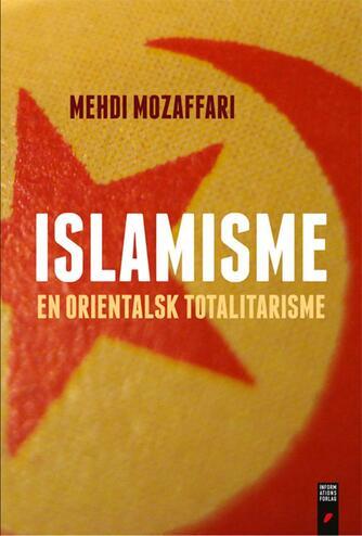 Mehdi Mozaffari: Islamisme : en orientalsk totalitarisme