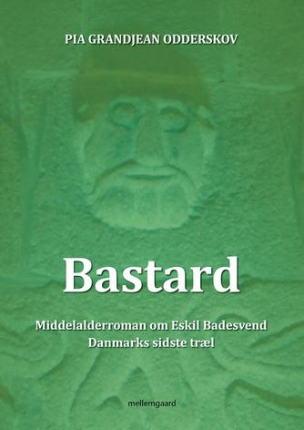 Pia Grandjean Odderskov: Bastard : middelalderroman om Eskild Badesvend, Danmarks sidste træl
