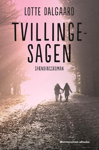 Lotte Dalgaard (f. 1967): Tvillingesagen : spændingsroman
