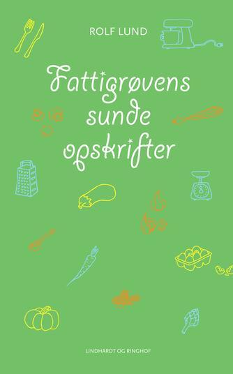 Rolf Lund (f. 1956): Fattigrøvens sunde opskrifter