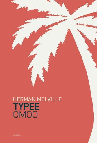 Herman Melville: Typee : Omoo - oplevelser i Sydhavet