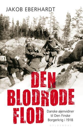 Jakob Eberhardt: Den blodrøde flod : danske øjenvidner til Den Finske Borgerkrig i 1918