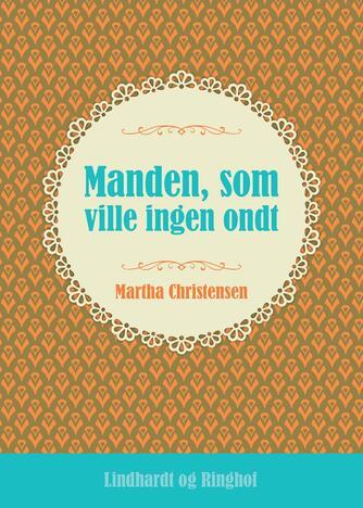 Martha Christensen (f. 1926): Manden, som ville ingen ondt