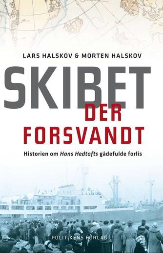 Lars Halskov, Morten Halskov: Skibet der forsvandt : historien om Hans Hedtofts gådefulde forlis
