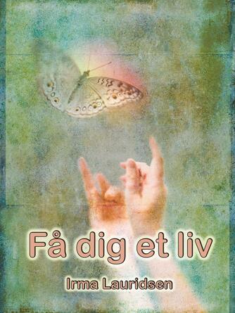 Irma Lauridsen (f. 1948): Få dig et liv