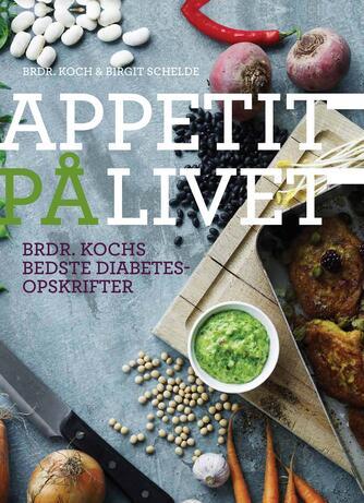 Birgit Schelde: Appetit på livet : brdr. Kochs bedste diabetesopskrifter