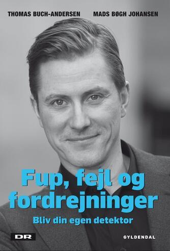 Thomas Buch-Andersen, Mads Bøgh Johansen (f. 1987): Fup, fejl og fordrejninger : bliv din egen detektor