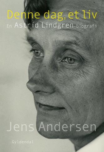 Jens Andersen (f. 1955): Denne dag, et liv : en Astrid Lindgren-biografi