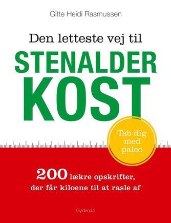 Gitte Heidi Rasmussen: Den letteste vej til stenalderkost : 200 lækre opskrifter der får kiloene til at rasle af