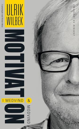Ulrik Wilbek, Kirsten Weiss: Motivation i medvind og modvind
