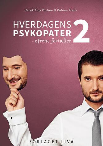 Katrine Krebs, Henrik Day Poulsen: Hverdagens psykopater 2 : ofrene fortæller