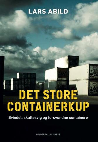 Lars Abild: Det store containerkup : svindel, skattesvig og forsvundne containere