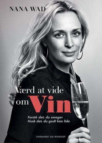 Nana Wad: Værd at vide om vin : forstå det du smager - husk det du godt kan lide