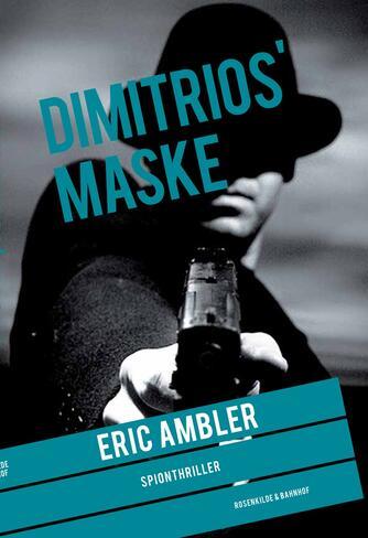 Eric Ambler: Dimitrios' maske : spionthriller