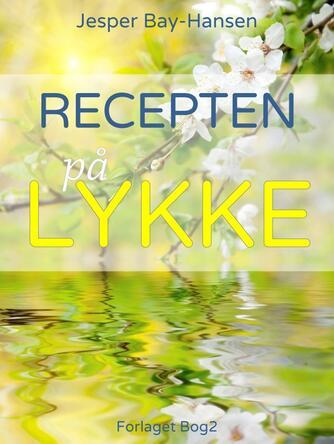 Jesper Bay-Hansen: Recepten på lykke
