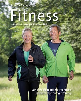 Marina Aagaard: Fitness - i bedre form på kortere tid
