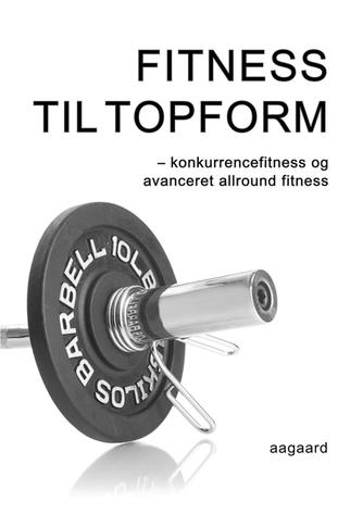 Marina Aagaard: Fitness til topform : konkurrencefitness og avanceret allround fitness