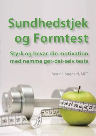 Marina Aagaard: Sundhedstjek og formtest : styrk og bevar din motivation med nemme gør-det-selv tests