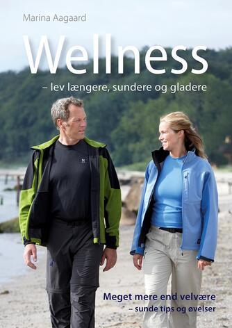 Marina Aagaard: Wellness - lev længere, sundere og gladere
