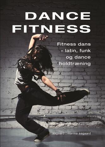 Marina Aagaard: Dance fitness : fitness dans - latin, funk og dance holdtræning
