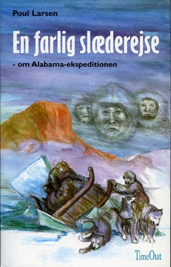 Poul Larsen (f. 1940): En farlig slæderejse : om Alabama-ekspeditionen