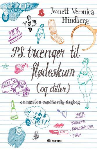 Jeanett Veronica Hindberg: PS. Trænger til flødeskum (og diller) : en næsten sandfærdig dagbog