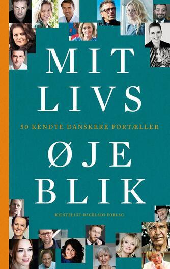 Lars Henriksen, Daniel Øhrstrøm: Mit livs øjeblik : 50 kendte danskere fortæller