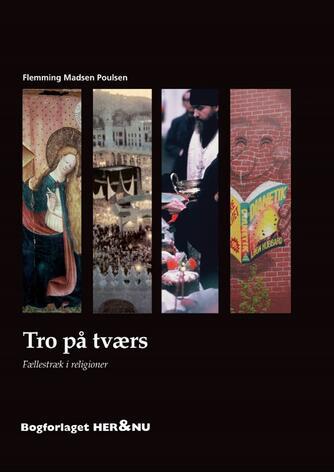Flemming Madsen Poulsen: Tro på tværs : fællestræk i religioner