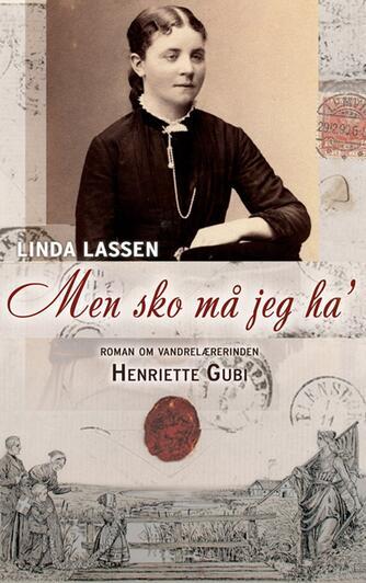 Linda Lassen (f. 1948): Men sko må jeg ha' : roman om vandrelærerinden Henriette Gubi