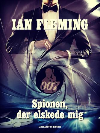 Ian Fleming: Spionen der elskede mig : en James Bond-roman